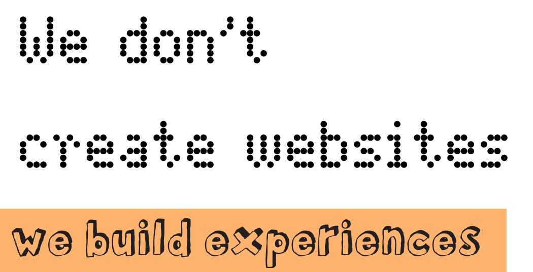 We don't build websites. We create experiences.